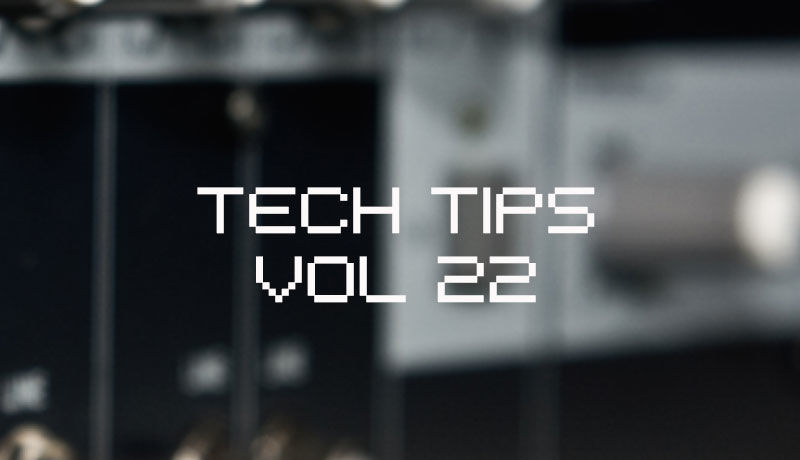 Tech tips vol22