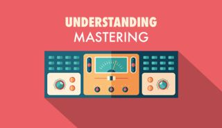 Understanding mastering