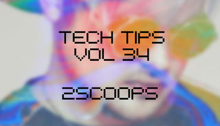 Tech tips volume 34