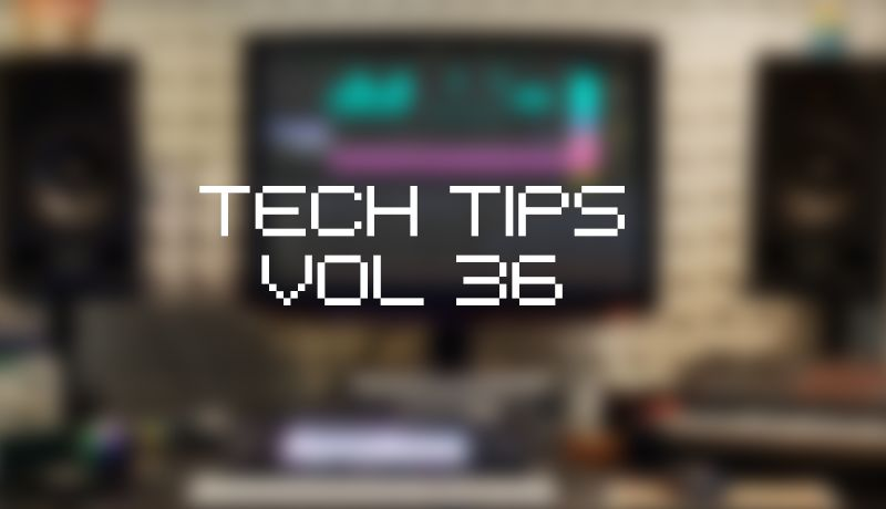 Tech tips volume 36
